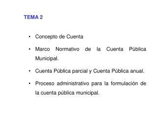 TEMA 2  Concepto de Cuenta Marco Normativo de la Cuenta P blica Municipal. Cuenta P blica parcial y Cuenta P blica anual