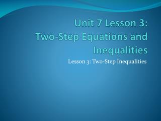 Unit 7 Lesson 3:  Two-Step Equations and Inequalities