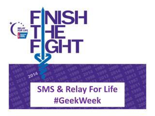 SMS & Relay For Life # GeekWeek