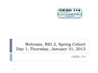 Welcome, RIG 2, Spring Cohort Day 1, Thursday, January 31, 2013