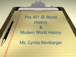 Pre-AP/ IB World History  &  Modern  World History Ms.  Cynda Bambarger