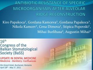 ANTIBIOTIC RESISTANCE OF SPECIFIC MICROORGANISMS  AFTER  ALVEOLAR RIDGE RECONSTRUCTION