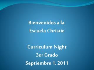 Bienvenidos  a la  Escuela  Christie Curriculum Night 3er  Grado Septiembre 1, 2011