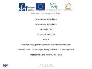 Matematika a její  aplikace Matematika a její aplikace Racionální čísla VY_42_INOVACE_35 Sada 3