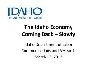 The Idaho Economy            Coming Back – Slowly