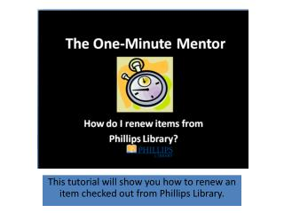 This tutorial will show you how to renew an item checked out from Phillips Library.