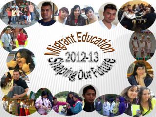Migrant Education 2012-13 Shaping  O ur  Future
