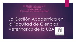 La Gestión  A cadémica en la Facultad de Ciencias  V eterinarias de la  uba