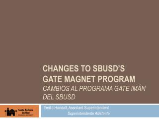 Changes to SBUSD's gate magnet program CAMBIOS AL PROGRAMA gate IMÁN DEL SBUSD