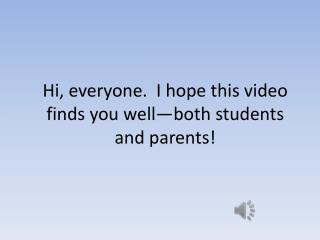 Hi, everyone.  I hope this video finds you well—both students and parents !