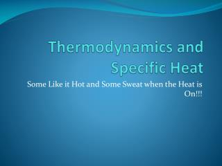 Thermodynamics and Specific Heat