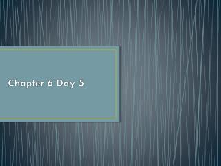Chapter 6 Day 5