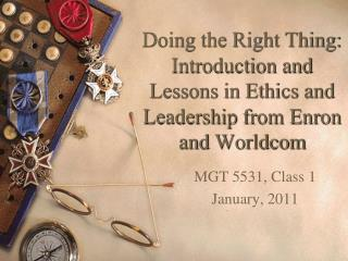 Doing the Right Thing: Introduction and Lessons in Ethics and Leadership from Enron and Worldcom