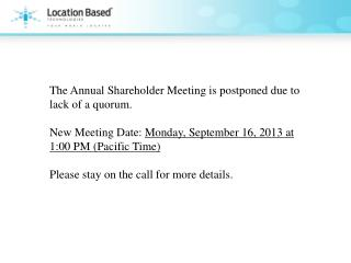 The Annual Shareholder Meeting is postponed due to lack of a quorum.