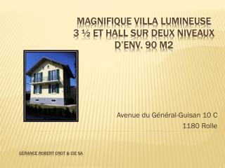 Magnifique villa lumineuse  3 ½ et hall sur deux niveaux d'env. 90 m2