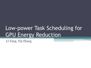 Low-power Task Scheduling for GPU Energy Reduction