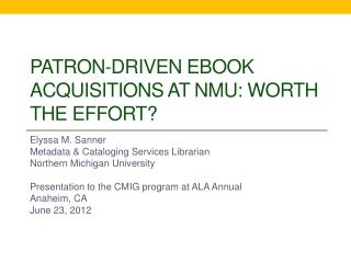 Patron-driven  ebook  acquisitions at NMU: WORTH THE EFFORT?
