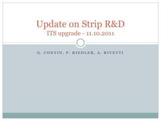Update on Strip R&D ITS upgrade - 11.10.2011