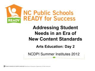 Addressing Student Needs in an Era of  New Content Standards . Arts Education: Day 2