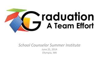 School Counselor Summer Institute June 25, 2014 Olympia, WA
