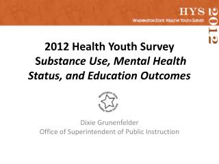 2012 Health  Youth  Survey  S ubstance  Use, Mental Health Status, and Education Outcomes