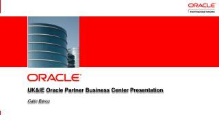 UK&IE  Oracle Partner Business  Center  Presentation Calin  Bercu
