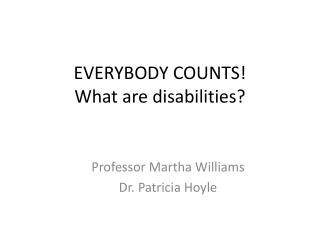EVERYBODY COUNTS! What are disabilities?