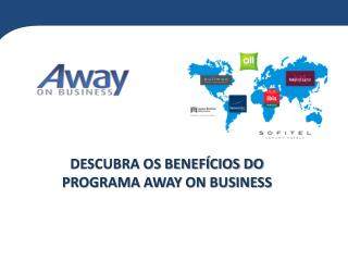 DESCUBRA OS BENEFÍCIOS DO PROGRAMA AWAY ON BUSINESS