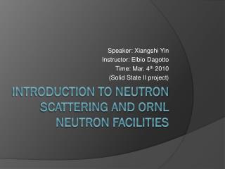 Introduction to Neutron Scattering and ORNL neutron facilities