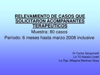 RELEVAMIENTO DE CASOS QUE SOLICITARON ACOMPA ANTES TERAPEUTICOS Muestra: 80 casos  Per odo: 6 meses hasta marzo 2008 inc