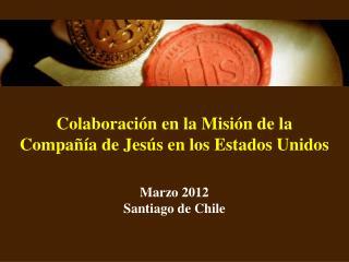 Colaboración  en la  Misión  de la  Compañía  de  Jesús  en los  Estados Unidos Marzo  2012