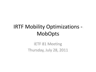 IRTF Mobility Optimizations - MobOpts