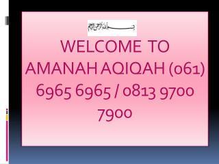 WELCOME   TO      AMANAH AQIQAH (061) 6965 6965 / 0813 9700 7900