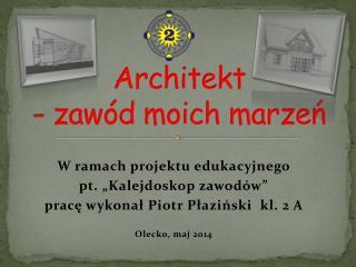 Architekt - zawód  m oich  m arzeń