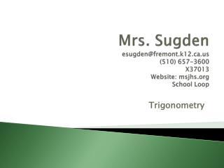 Mrs. Sugden esugden@fremont.k12 (510) 657-3600 X37013 Website:  msjhs School Loop