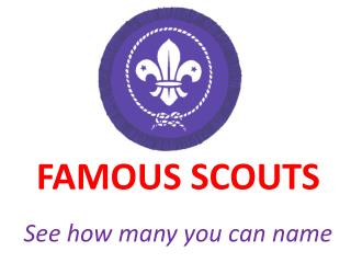 FAMOUS SCOUTS See how many you can name