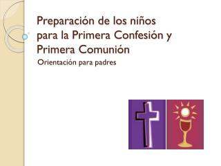 Preparación  de los  niños para  la  Primera Confesión  y  Primera Comunión