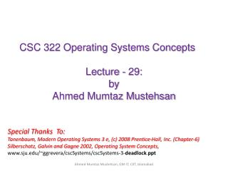CSC 322 Operating Systems Concepts Lecture - 29: b y   Ahmed Mumtaz Mustehsan