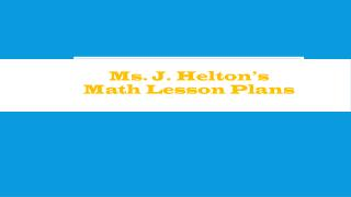 Ms. J. Helton's Math Lesson Plans