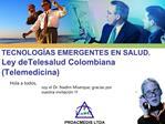 TECNOLOG AS EMERGENTES EN SALUD. Ley deTelesalud Colombiana Telemedicina