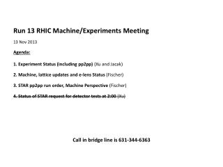 Run  13  RHIC Machine/Experiments  Meeting 13  Nov 2013   Agenda :