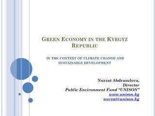 "Nurzat Abdrasulova ,  Director Public Environment Fund  "" UNISON "" unison.kg nurzat@unison.kg"