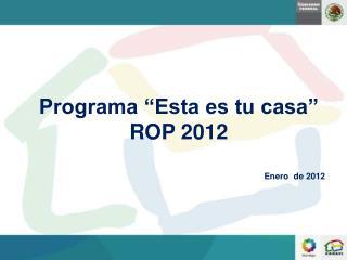 """Programa """"Esta es tu casa""""  ROP  2012 Enero   de 2012"""