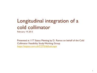 Longitudinal integration of a cold collimator February 19, 2013