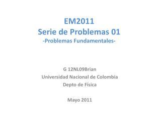 EM2011 Serie de Problemas 01 -Problemas Fundamentales-