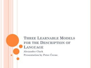 Three Learnable Models for the Description of Language