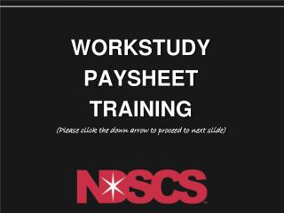 WORKSTUDY PAYSHEET  TRAINING (Please click the down arrow to proceed to next slide)