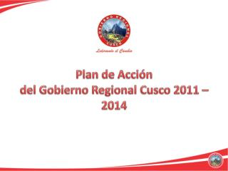 Plan de Acción  del Gobierno Regional Cusco 2011 – 2014