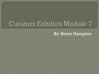 Curators Exhibits Module 7
