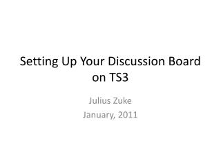 Setting Up Your  Discussion Board  on TS3